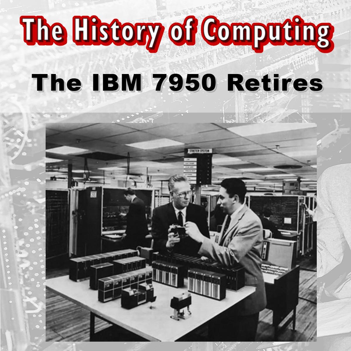 The IBM 7950 retires