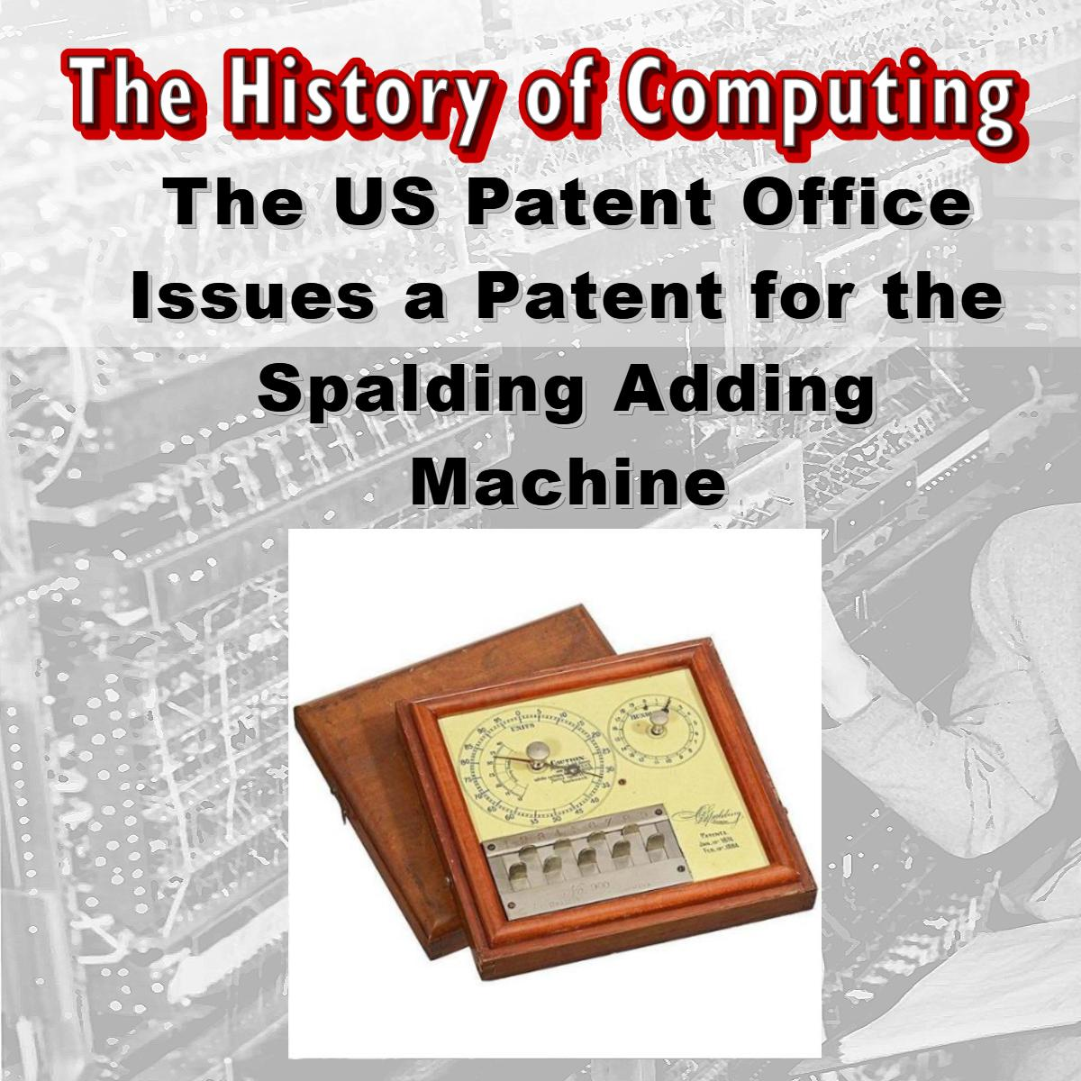 The US Patent Office Issues a Patent for the Spalding Adding Machine