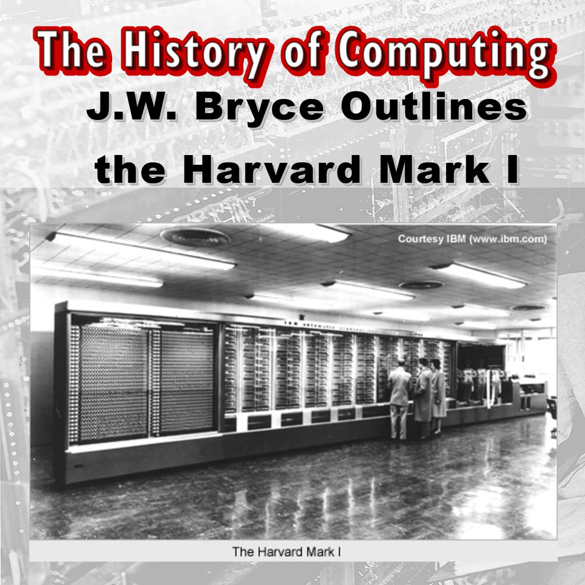 J.W. Bryce Outlines the Harvard Mark I