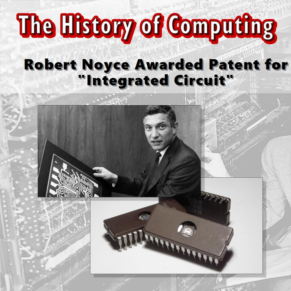 "Robert Noyce Awarded Patent for ""Integrated Circuit"""
