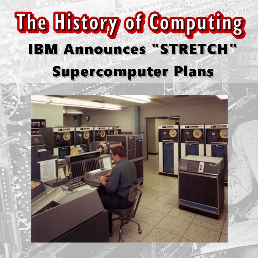 "IBM Announces ""STRETCH"" Supercomputer Plans"